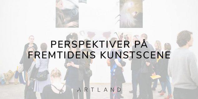 Perspektiver på fremtidens kunstscene. Pressefoto