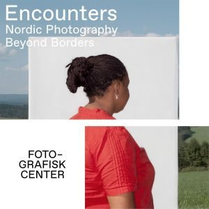 ENCOUNTERS – Nordic Photography Beyond Borders